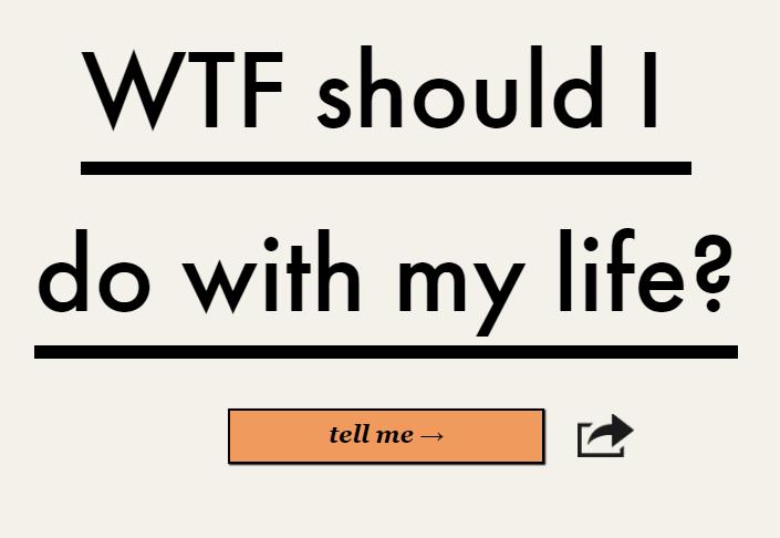 Çfarë dreqin duhet të bëj me jetën time? Një uebfaqe ka përgjigjen